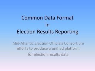 Common Data Format  in  Election Results Reporting