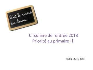 Circulaire de rentrée 2013 Priorité au primaire !!!