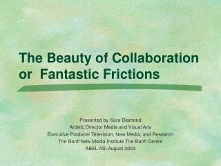 The Beauty of Collaboration or  Fantastic Frictions