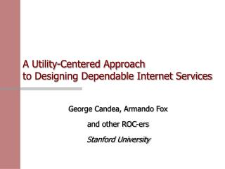 A Utility-Centered Approach  to Designing Dependable Internet Services
