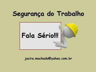 Segurança do Trabalho jacira.machado@yahoo.br