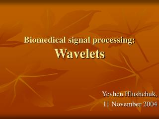 Biomedical signal processing:  Wavelets