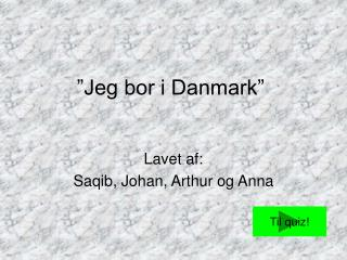 """Jeg bor i Danmark"""
