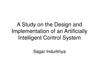 A Study on the Design and Implementation of an Artificially Intelligent Control System