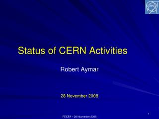 Status of CERN Activities 28 November 2008