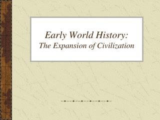 Early World History: The Expansion of Civilization
