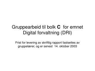 Gruppearbeid til bolk  C   for emnet Digital forvaltning (DRI)