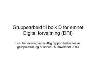 Gruppearbeid til bolk D for emnet Digital forvaltning (DRI)