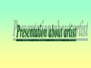 Presentation about artist