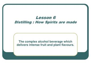 Lesson 6 Distilling : How Spirits are made