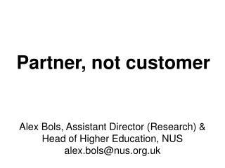 Partner, not customer