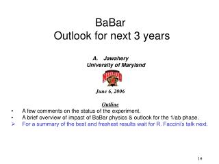 BaBar  Outlook for next 3 years Jawahery University of Maryland June 6, 2006 Outline