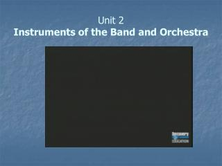 Unit 2 Instruments of the Band and Orchestra
