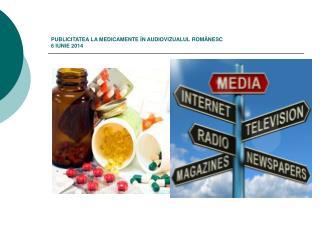PUBLICITATEA LA MEDICAMENTE ÎN AUDIOVIZUALUL ROMÂNESC 6 IUNIE 2014
