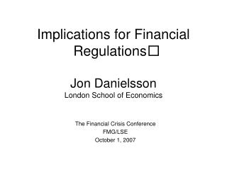 Implications for Financial Regulations Jon Danielsson London School of Economics