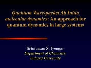 Srinivasan S. Iyengar Department of Chemistry, Indiana University