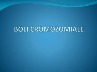 BOLI CROMOZOMIALE