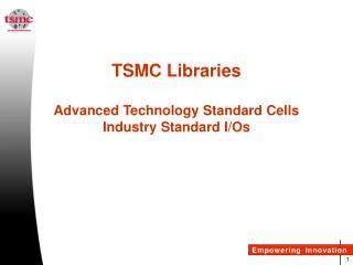 TSMC Libraries   Advanced Technology Standard Cells Industry Standard I