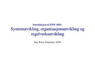 Introduksjon til FINF 4001: Systemutvikling, organisasjonsutvikling og regelverksutvikling
