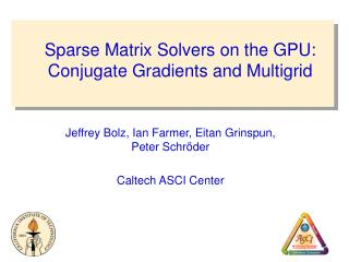 Sparse Matrix Solvers on the GPU: Conjugate Gradients and Multigrid
