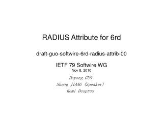 RADIUS Attribute for 6rd draft-guo-softwire-6rd-radius-attrib-00 IETF 79 Softwire WG Nov 8, 2010