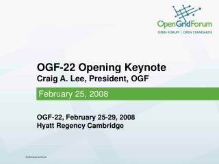 OGF-22 Opening Keynote Craig A. Lee, President, OGF