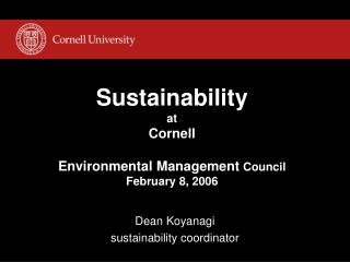 Sustainability at Cornell Environmental Management  Council February 8, 2006