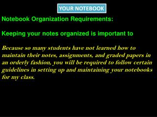 Notebook Organization Requirements: Keeping your notes organized is important to