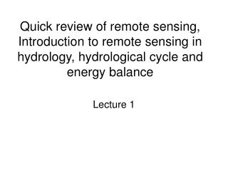 Quick review of remote sensing,  Introduction to remote sensing in hydrology, hydrological cycle and energy balance