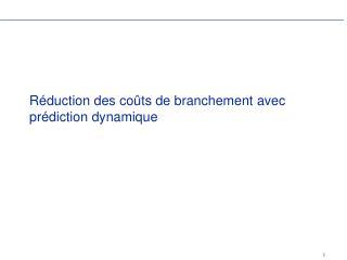Réduction des coûts de branchement avec prédiction dynamique