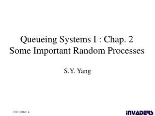 Queueing Systems I : Chap. 2  Some Important Random Processes