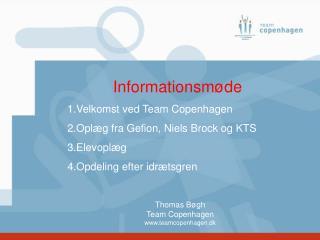 Informationsmøde Velkomst ved Team Copenhagen Oplæg fra Gefion, Niels Brock og KTS Elevoplæg