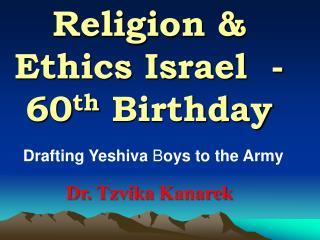 Religion & Ethics Israel  - 60 th  Birthday