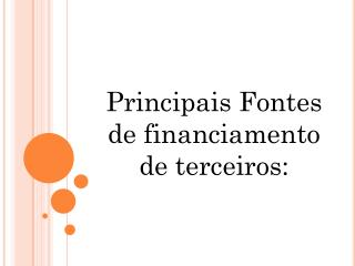 Principais Fontes de financiamento de terceiros: