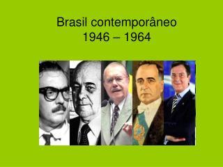 Brasil contemporâneo 1946 – 1964