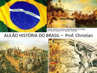 AULÃO HISTÓRIA DO BRASIL –  Prof. Christian