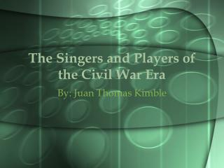 The Singers and Players of the Civil War Era