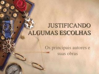 JUSTIFICANDO  ALGUMAS ESCOLHAS