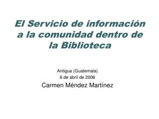 El Servicio de informaci�n a la comunidad dentro de la Biblioteca
