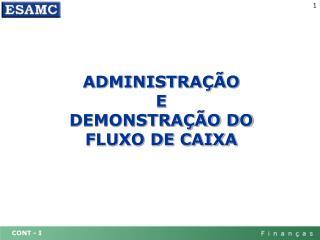 ADMINISTRAÇÃO E  DEMONSTRAÇÃO DO FLUXO DE CAIXA