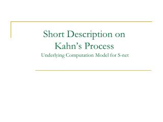 Short Description on  Kahn�s Process  Underlying Computation Model for S-net