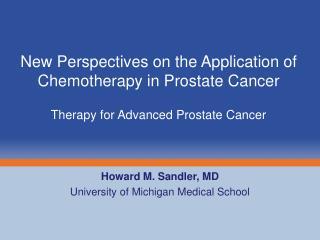Howard M. Sandler, MD University of Michigan Medical School