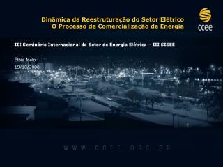 III Seminário Internacional do Setor de Energia Elétrica – III SISEE Élbia  Melo 19/10/2008