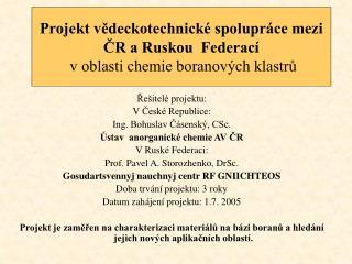 Řešitelé projektu: VČeské Republice: Ing. Bohuslav Čásenský, CSc. Ústav  anorganické chemie AV ČR