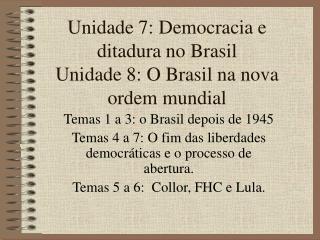 Unidade 7: Democracia e ditadura no Brasil Unidade 8: O Brasil na nova ordem mundial