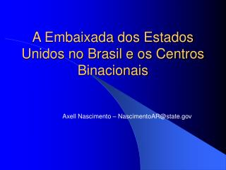 A Embaixada dos Estados Unidos no Brasil e os Centros Binacionais