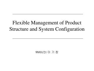 Flexible Management of Product Structure and System Configuration