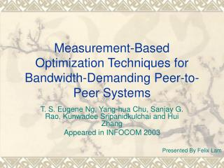 Measurement-Based Optimization Techniques for Bandwidth-Demanding Peer-to-Peer Systems