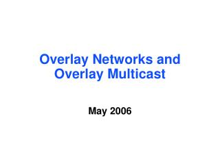 Overlay Networks and Overlay Multicast