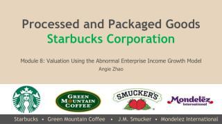 Starbucks  • Green Mountain Coffee    • J.M.  Smucker   •   Mondelez  International